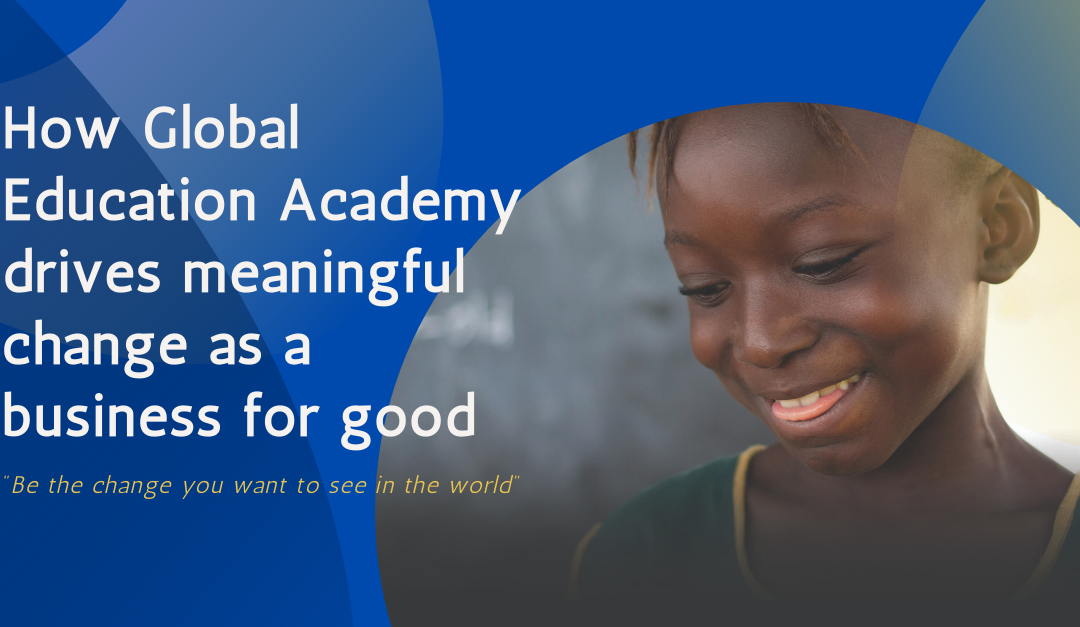 How Global Education Academy drives meaningful change as a business for good